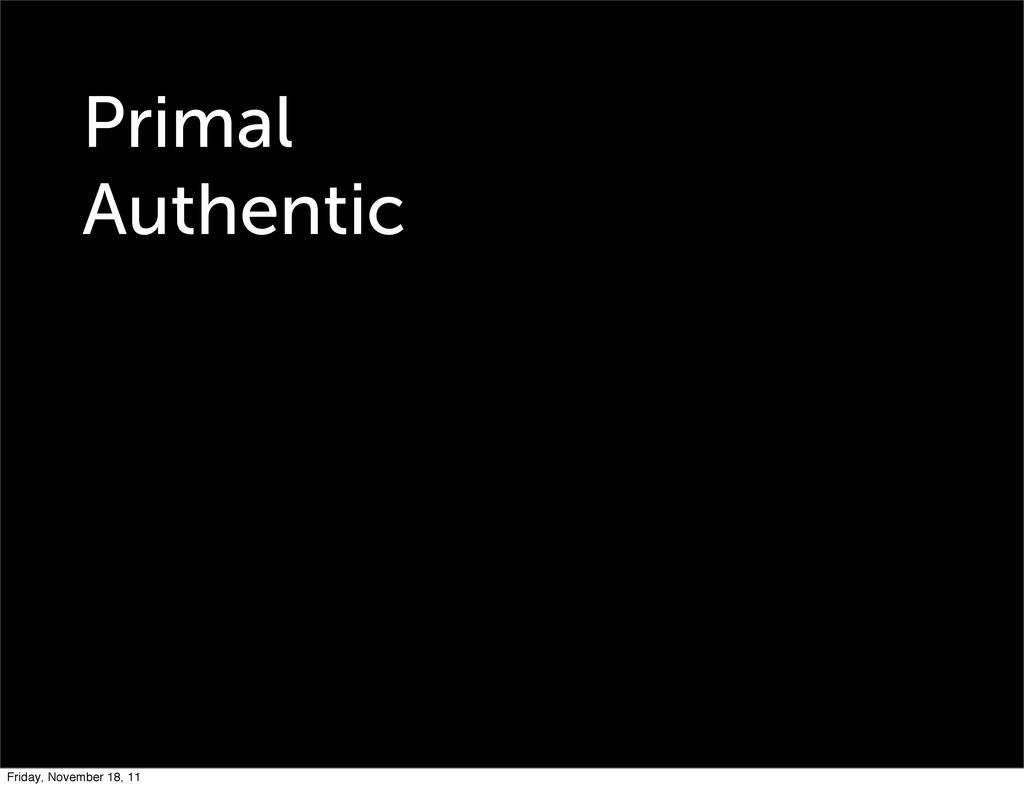 Primal Authentic Friday, November 18, 11