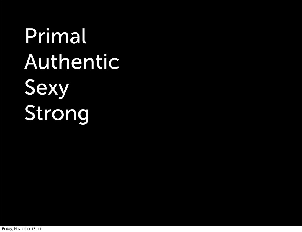 Primal Authentic Sexy Strong Friday, November 1...