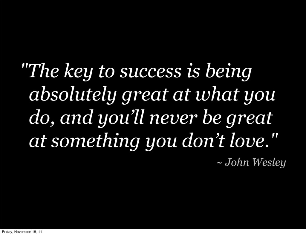 """""""The key to success is being absolutely great a..."""