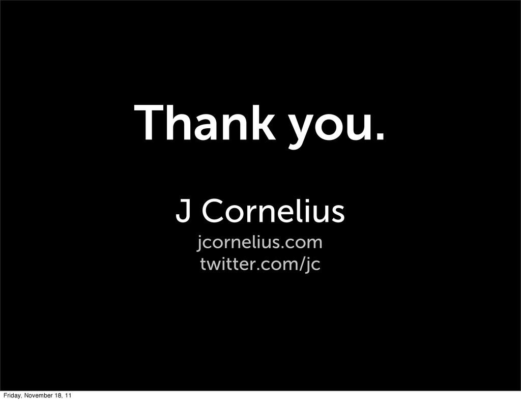 Thank you. J Cornelius jcornelius.com twitter.c...