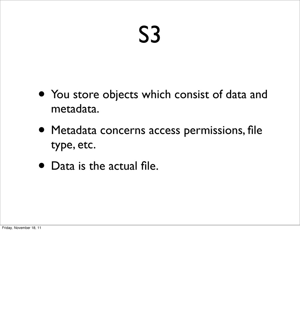 S3 • You store objects which consist of data an...
