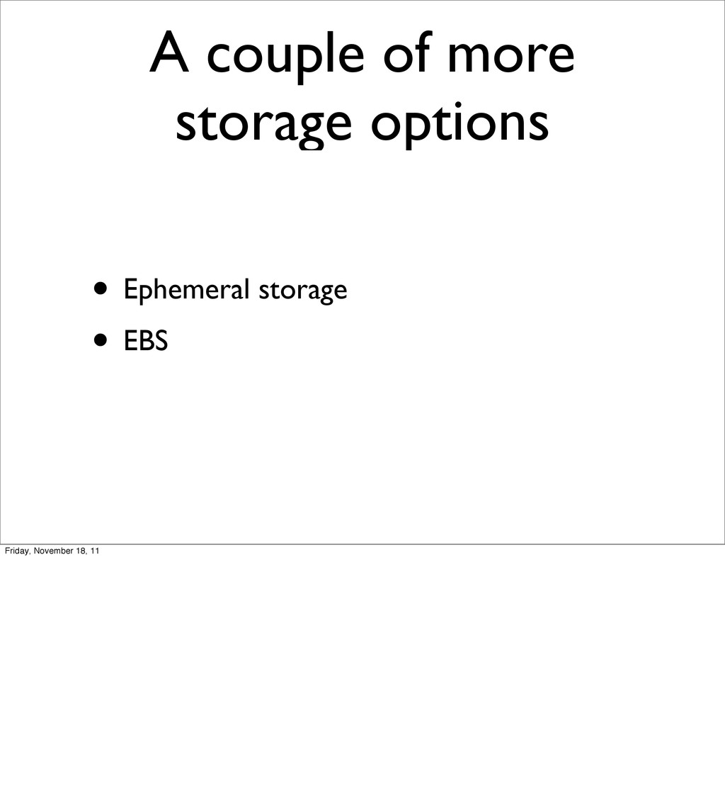 A couple of more storage options • Ephemeral st...