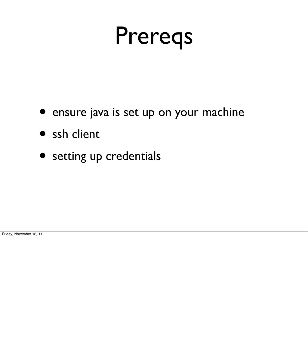 Prereqs • ensure java is set up on your machine...