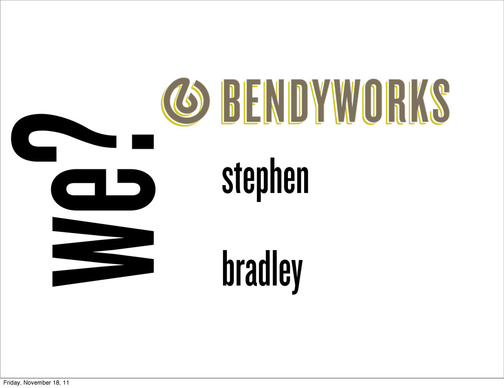 stephen bradley we? Friday, November 18, 11