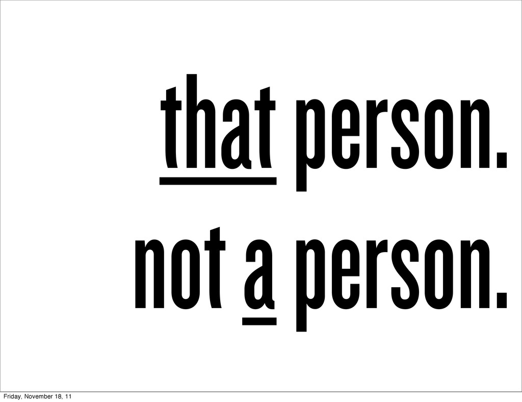 that person. not a person. Friday, November 18,...