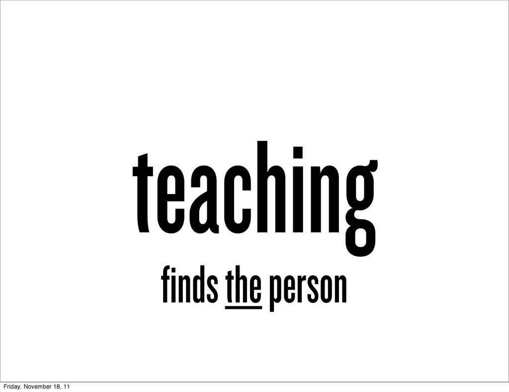 teaching finds the person Friday, November 18, ...
