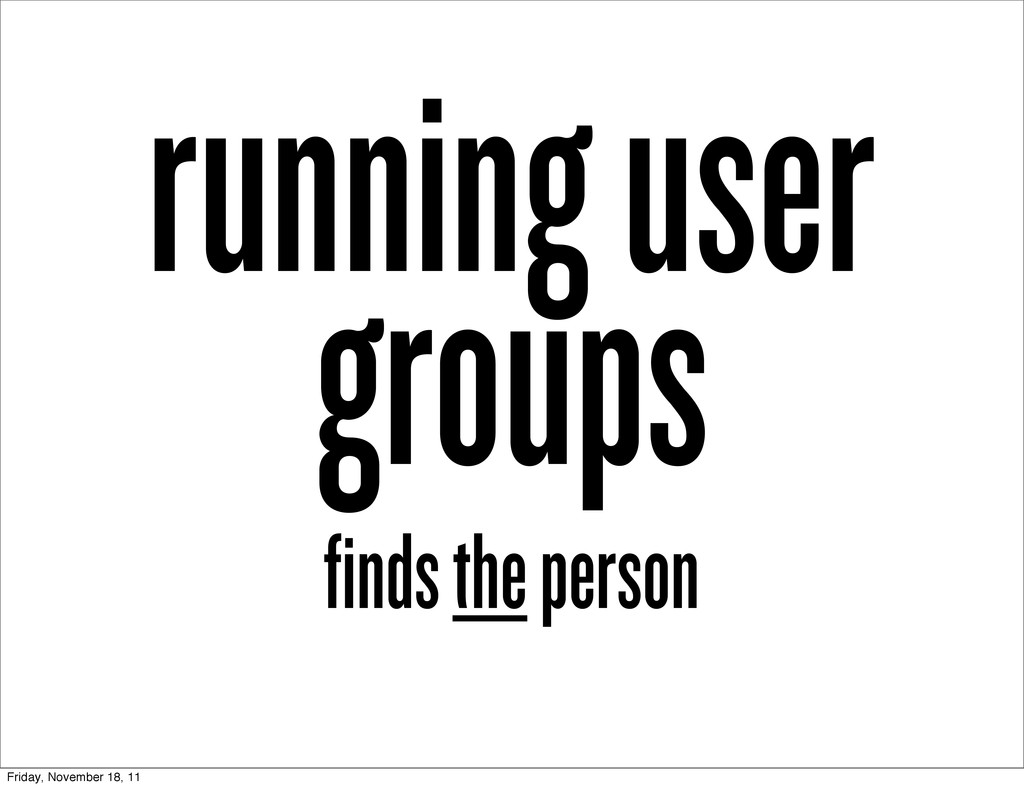 running user groups finds the person Friday, No...