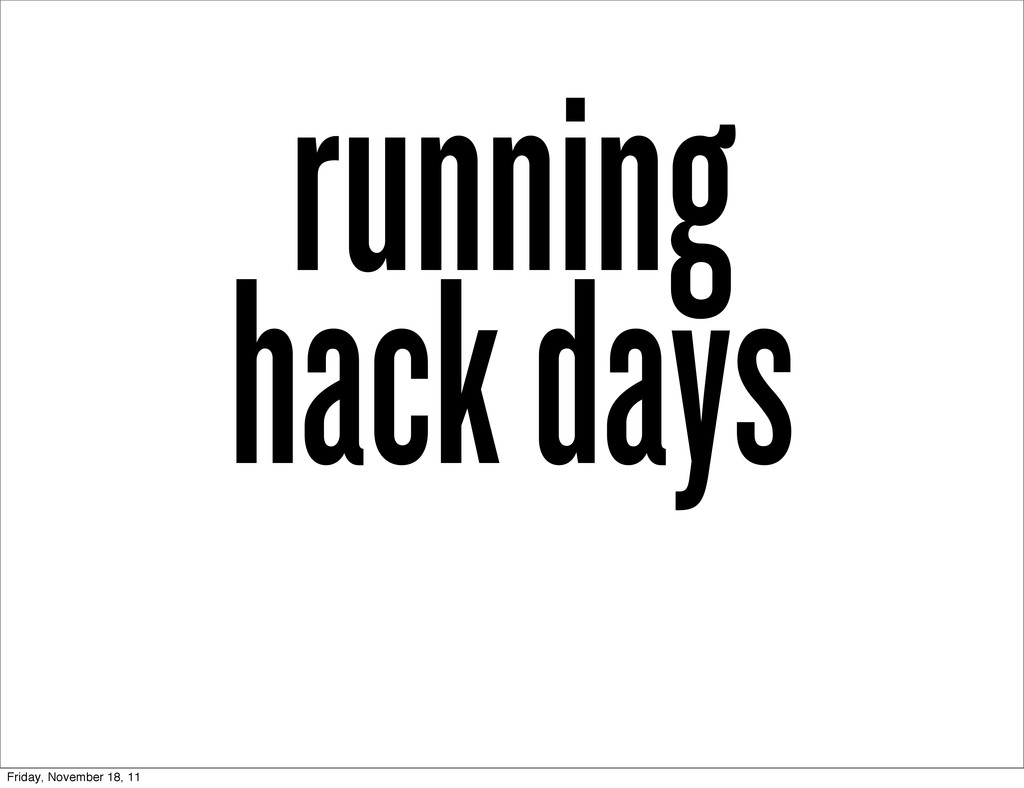 running hack days Friday, November 18, 11