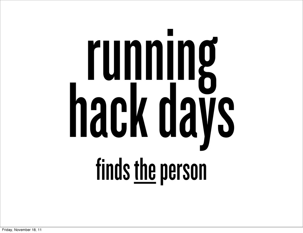 running hack days finds the person Friday, Nove...