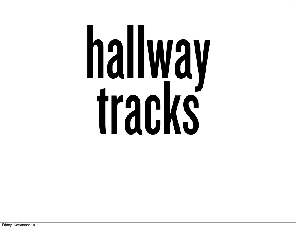 hallway tracks Friday, November 18, 11