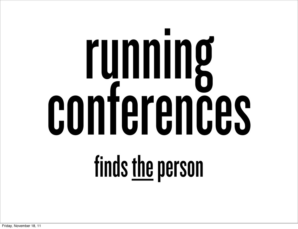 running conferences finds the person Friday, No...