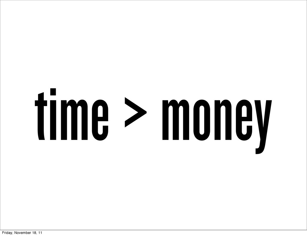 time > money Friday, November 18, 11