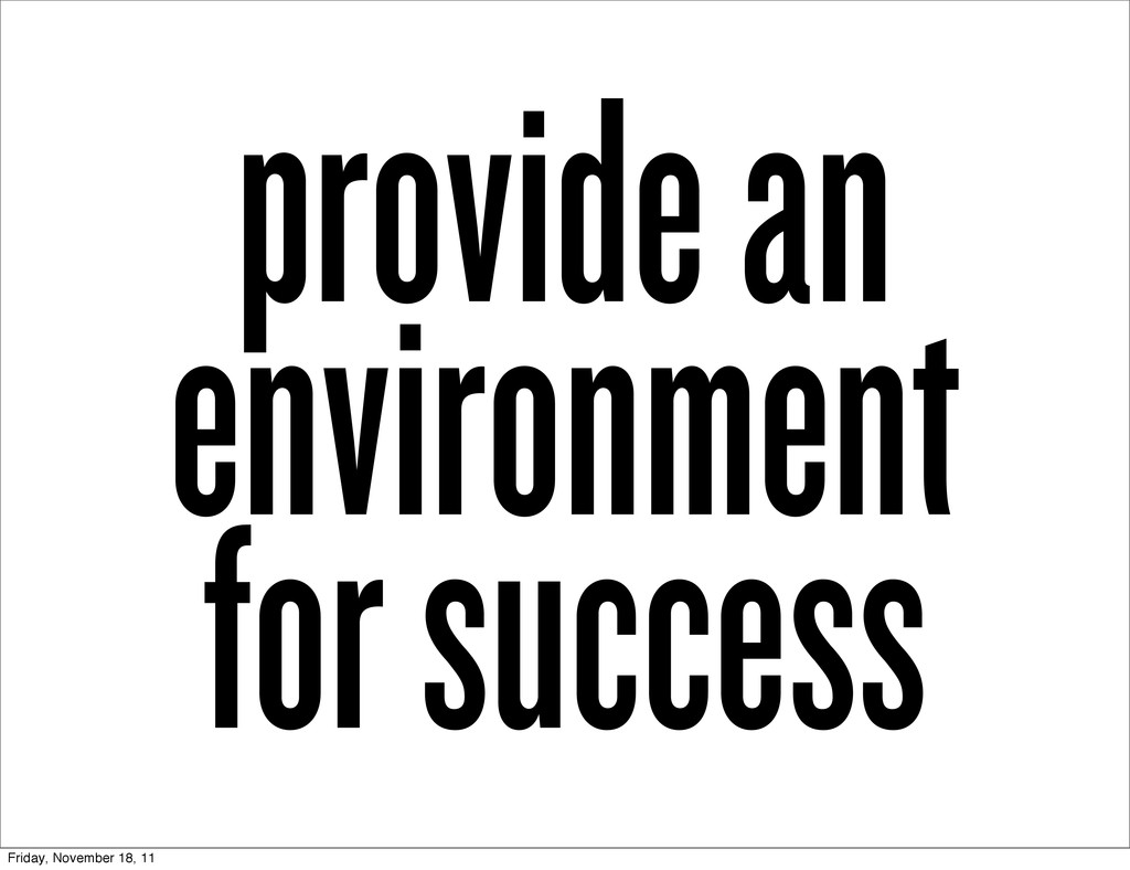 provide an environment for success Friday, Nove...