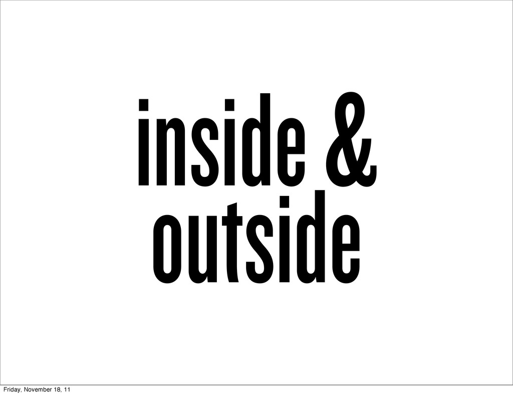 inside & outside Friday, November 18, 11
