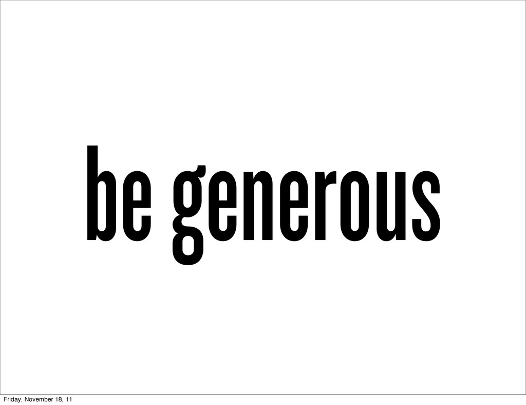 be generous Friday, November 18, 11