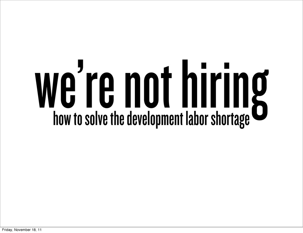 we're not hiring how to solve the development l...