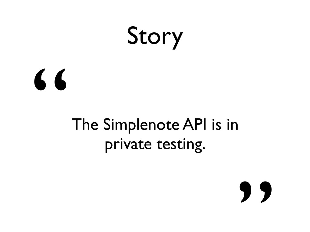 """Story """" The Simplenote API is in private testin..."""