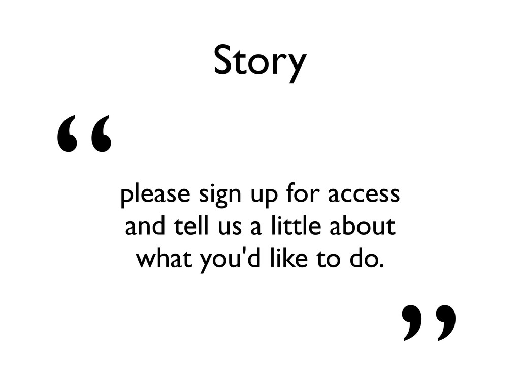 """Story """"please sign up for access and tell us a ..."""