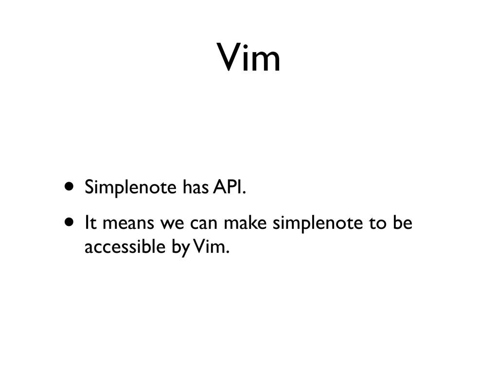Vim • Simplenote has API. • It means we can mak...