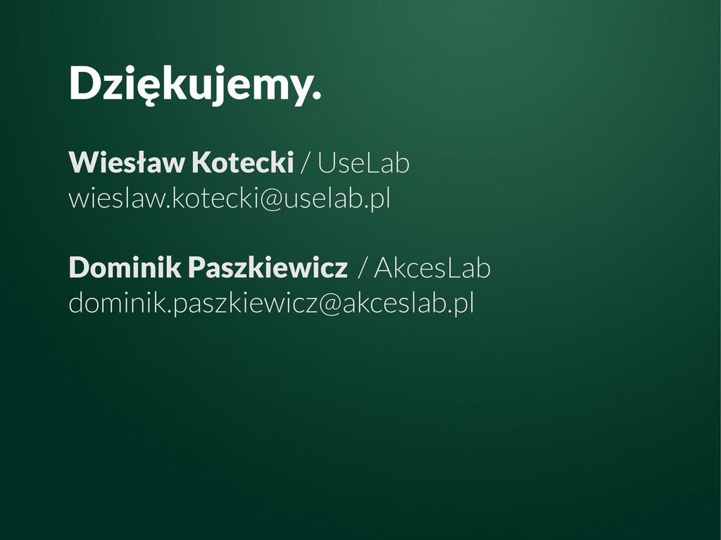 Dziękujemy. Wiesław Kotecki / UseLab wieslaw.ko...