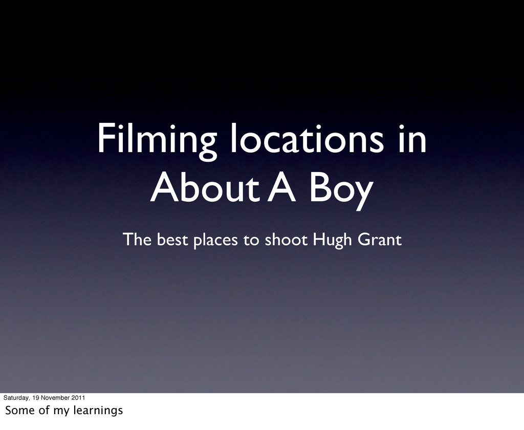 Filming locations in About A Boy The best place...