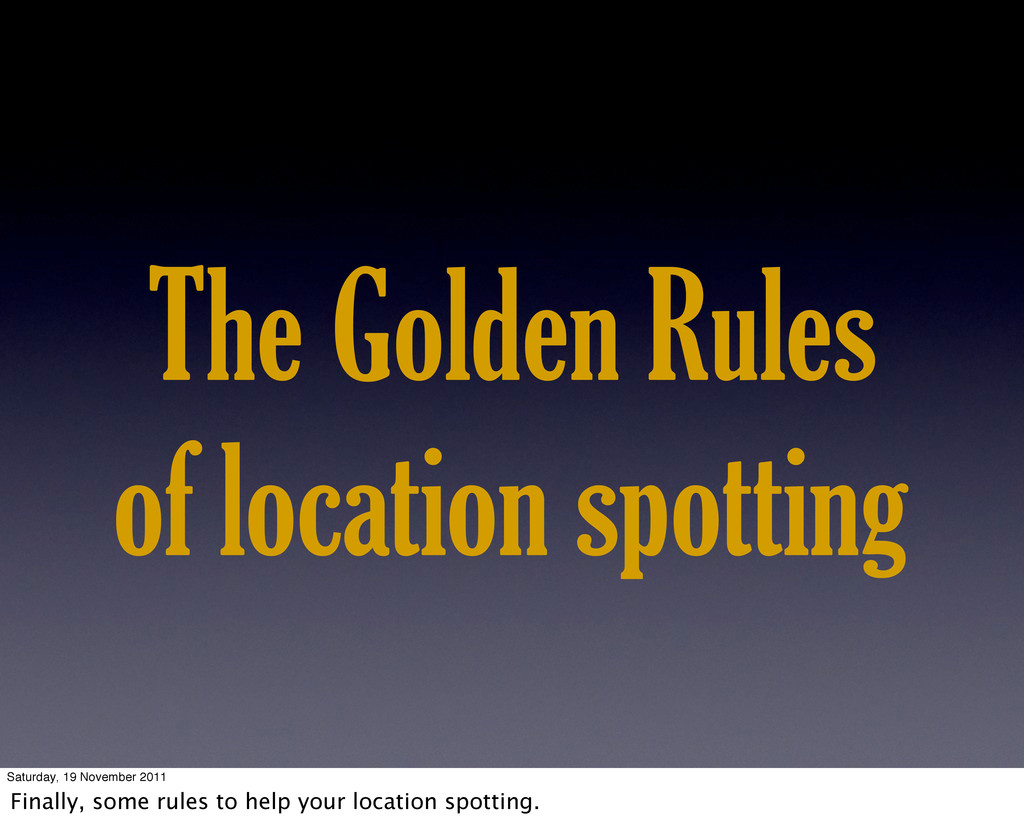 The Golden Rules of location spotting Saturday,...