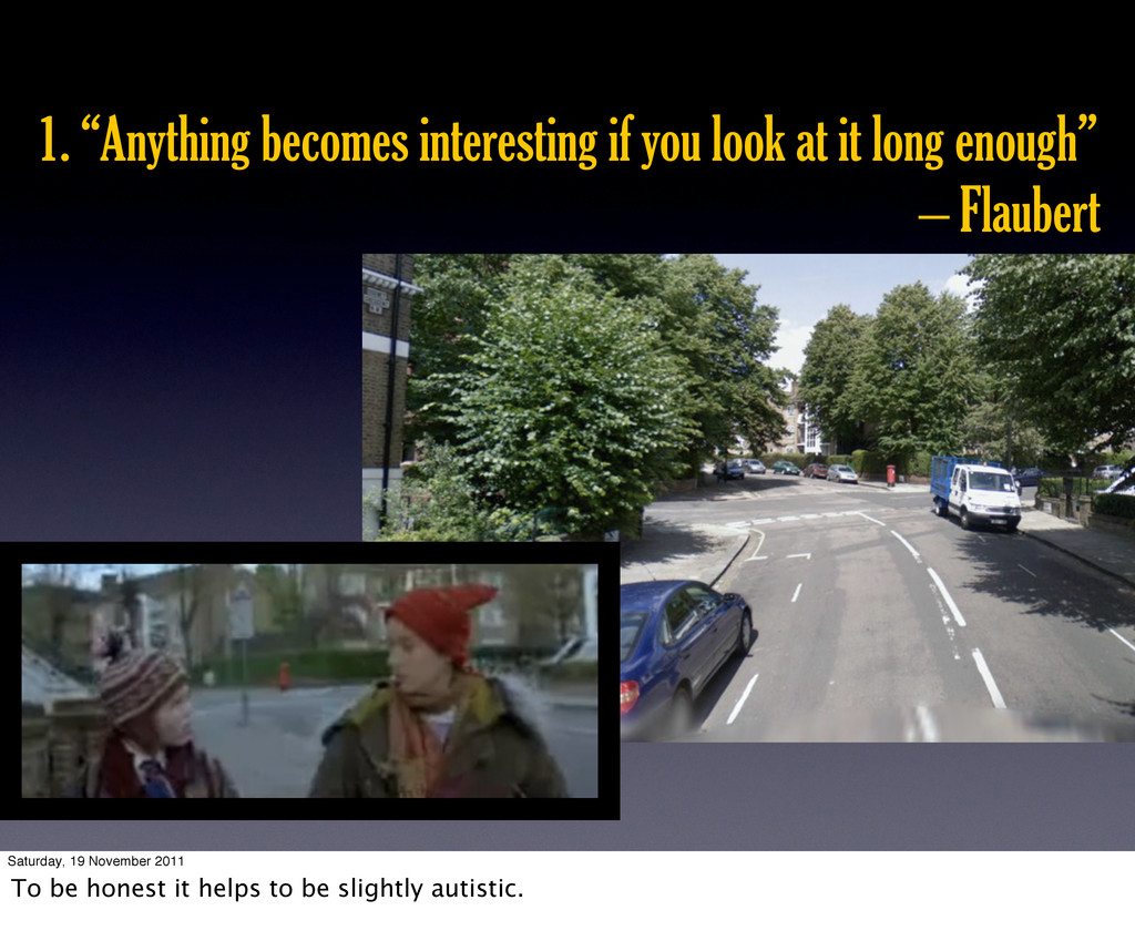 """1. """"Anything becomes interesting if you look at..."""