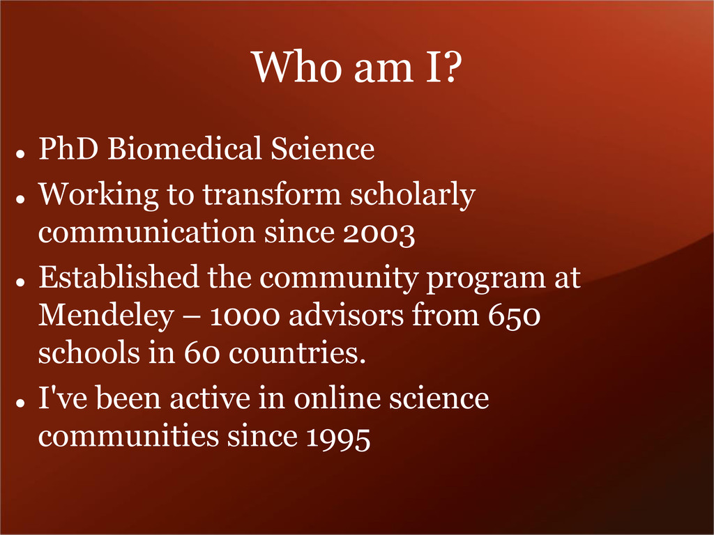 Who am I?  PhD Biomedical Science  Working to...