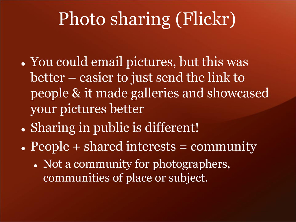 Photo sharing (Flickr)  You could email pictur...