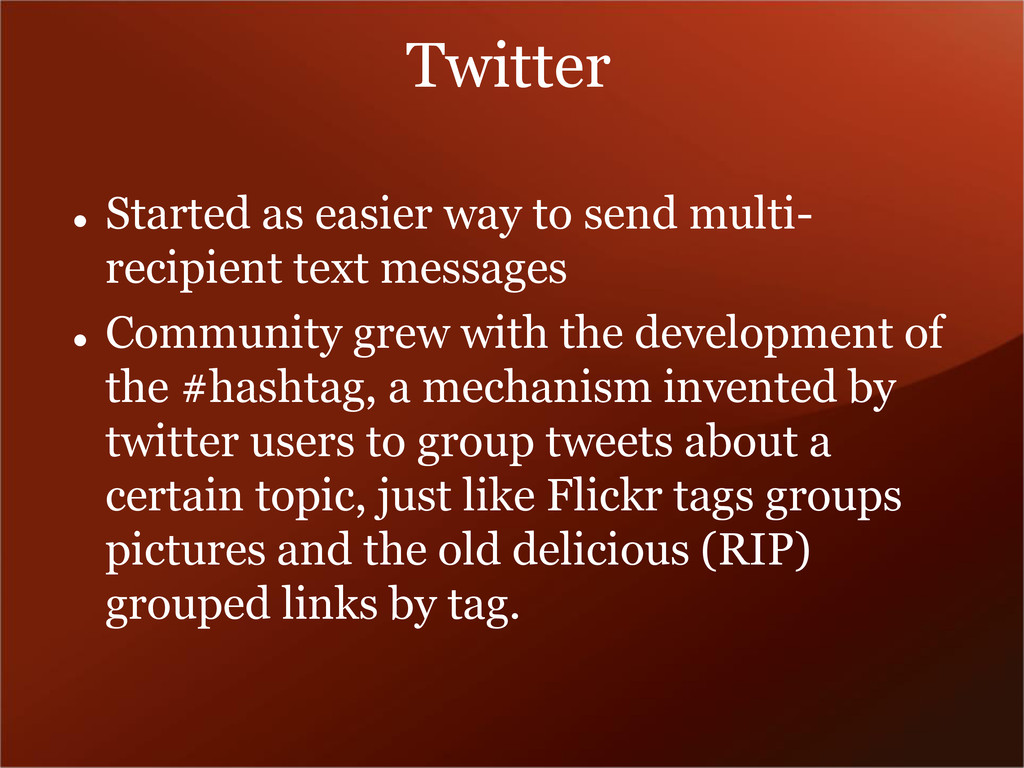 Twitter  Started as easier way to send multi- ...