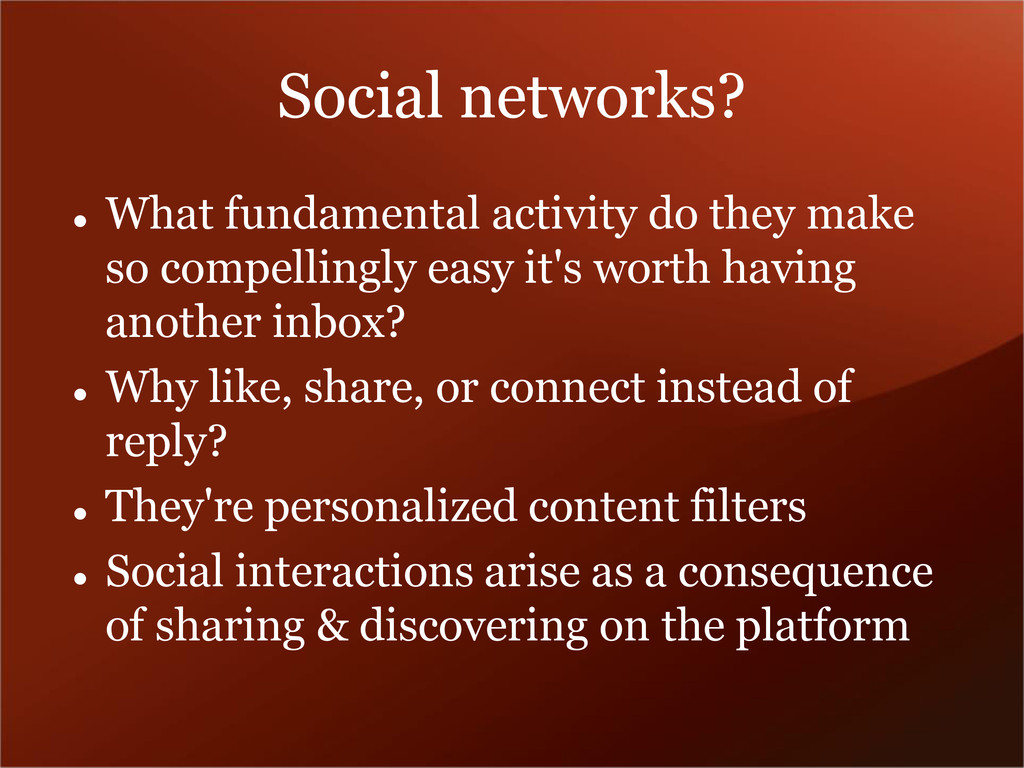 Social networks?  What fundamental activity do...