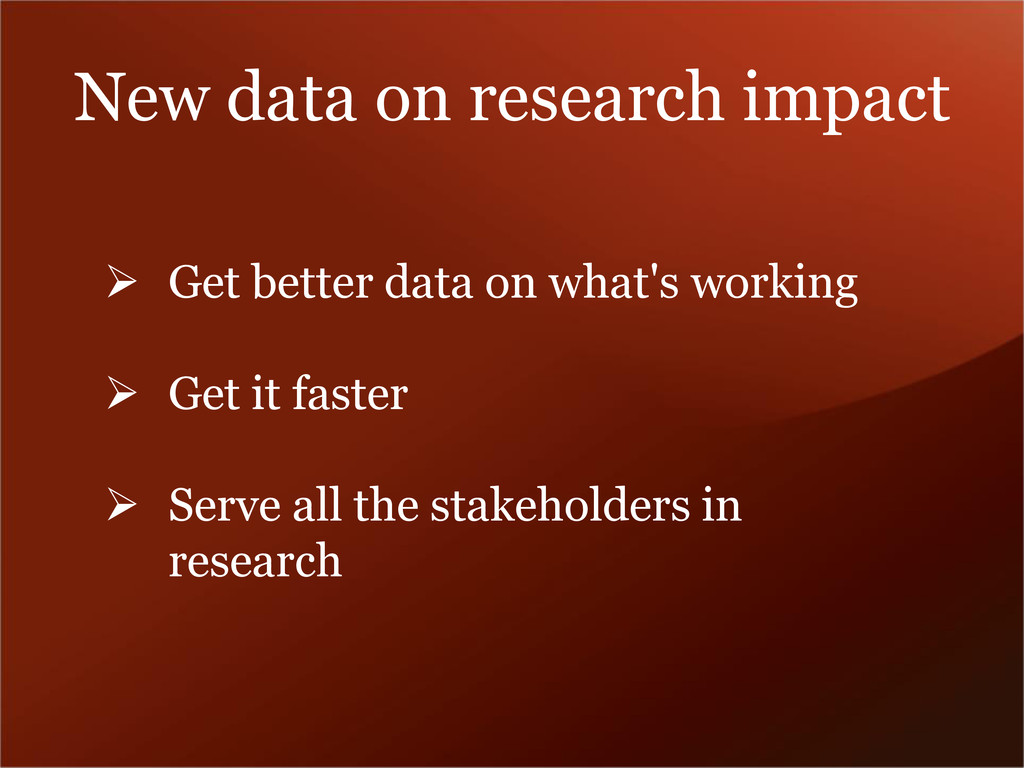 New data on research impact  Get better data o...