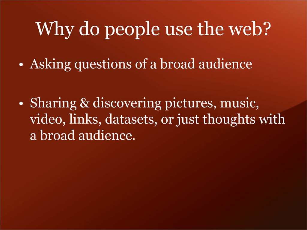 Why do people use the web? • Asking questions o...