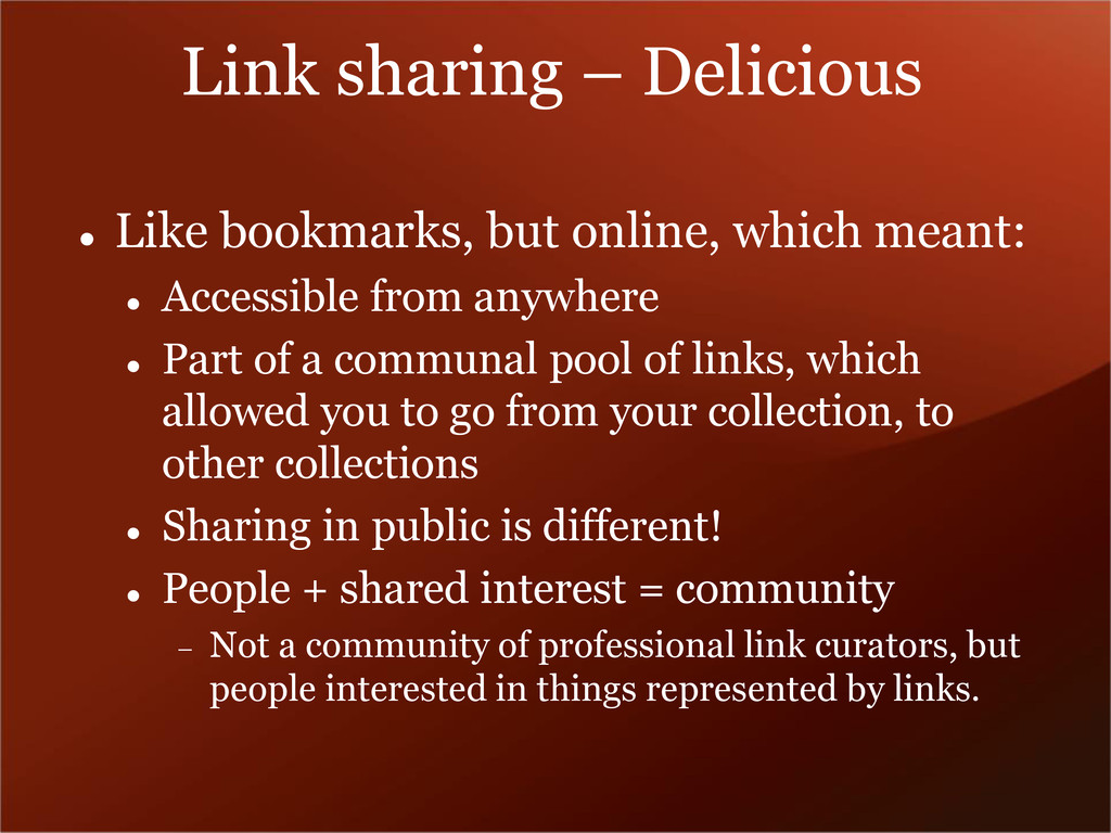 Link sharing – Delicious  Like bookmarks, but ...
