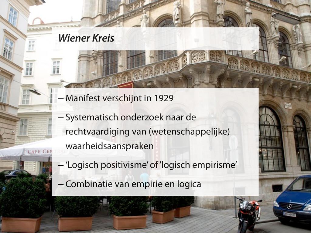Wiener Kreis –Manifest verschijnt in 1929 –Syst...