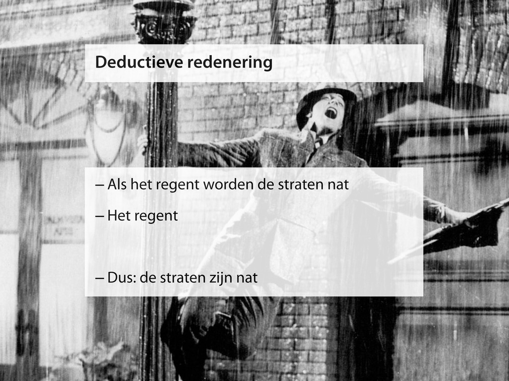 Deductieve redenering –Als het regent worden de...