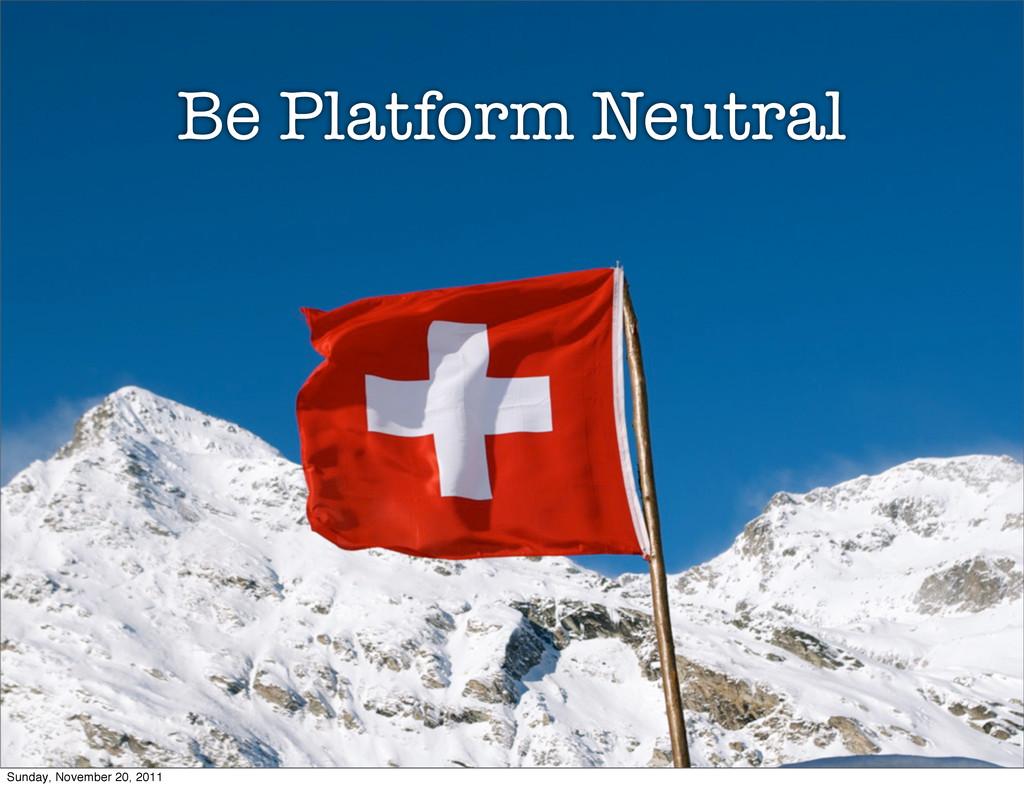 Being Platform Neutral Platform Be Platform Neu...