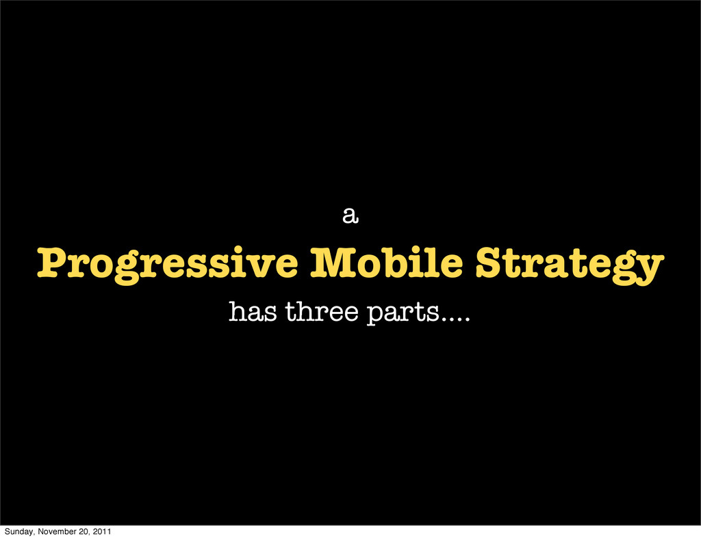 Progressive Mobile Strategy has three parts.......