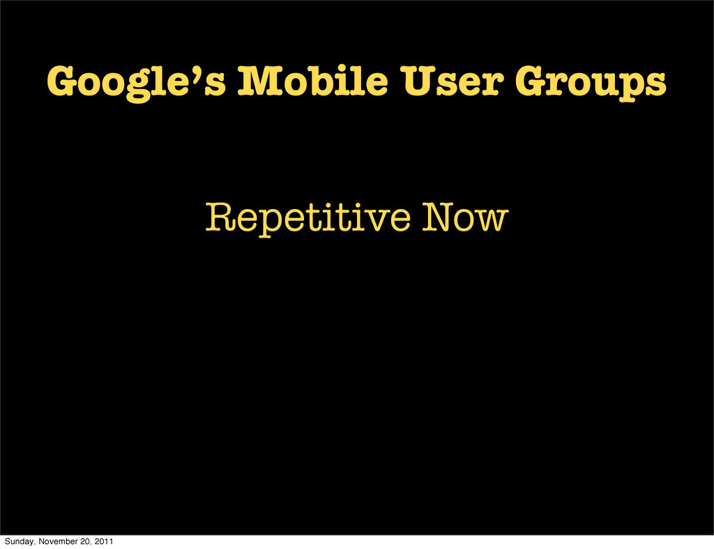 Google's Mobile User Groups Repetitive Now Sund...