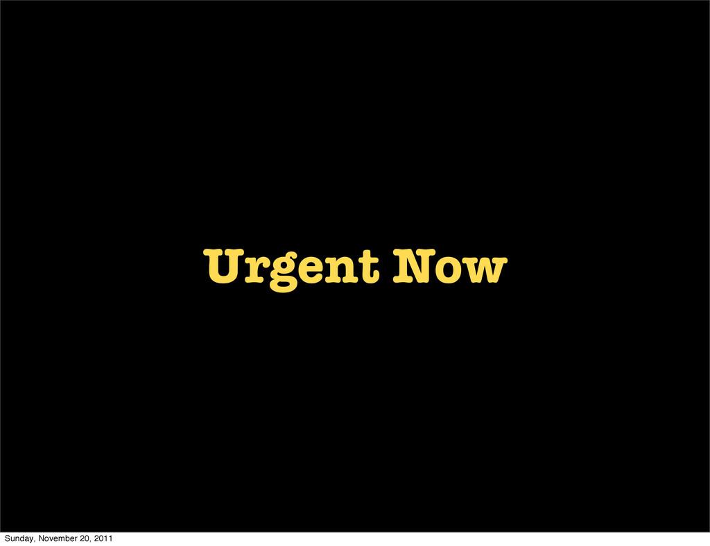 Urgent Now Sunday, November 20, 2011