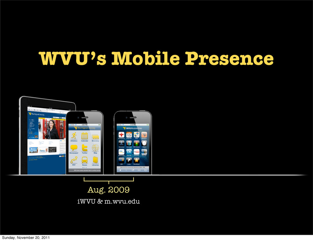 Aug. 2009 iWVU & m.wvu.edu WVU's Mobile Presenc...