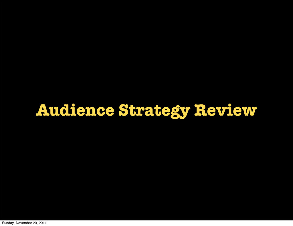 Audience Strategy Review Sunday, November 20, 2...