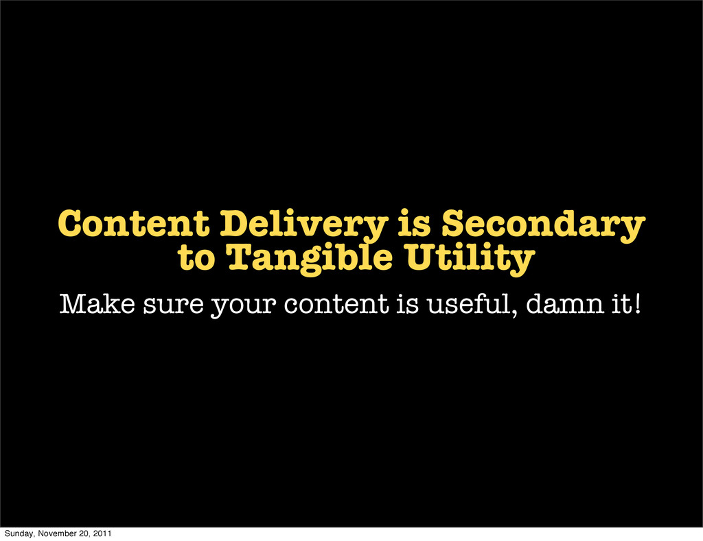 Content Delivery is Secondary to Tangible Utili...