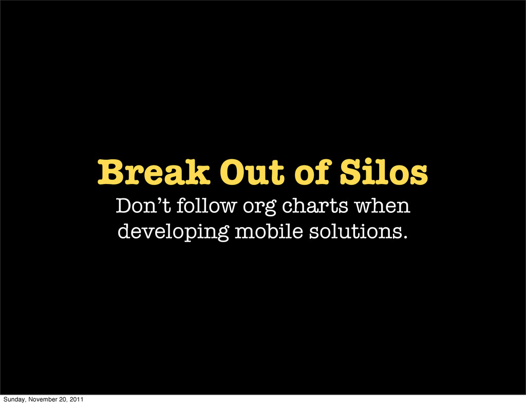 Break Out of Silos Don't follow org charts when...