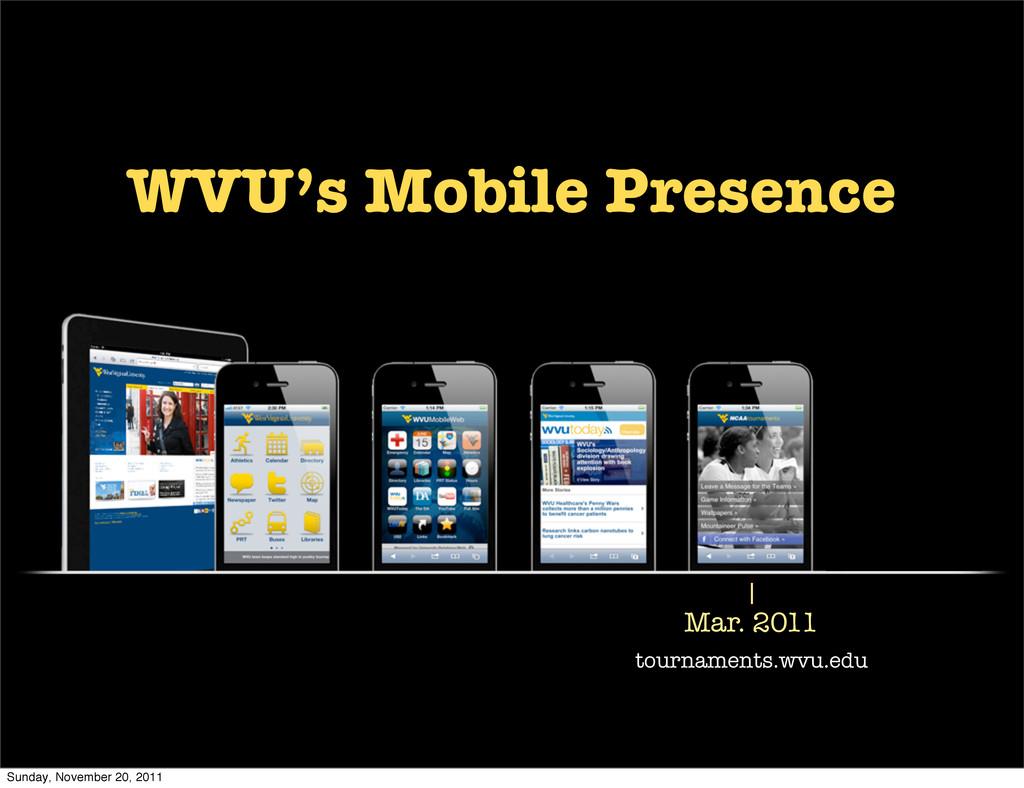 Mar. 2011 tournaments.wvu.edu WVU's Mobile Pres...