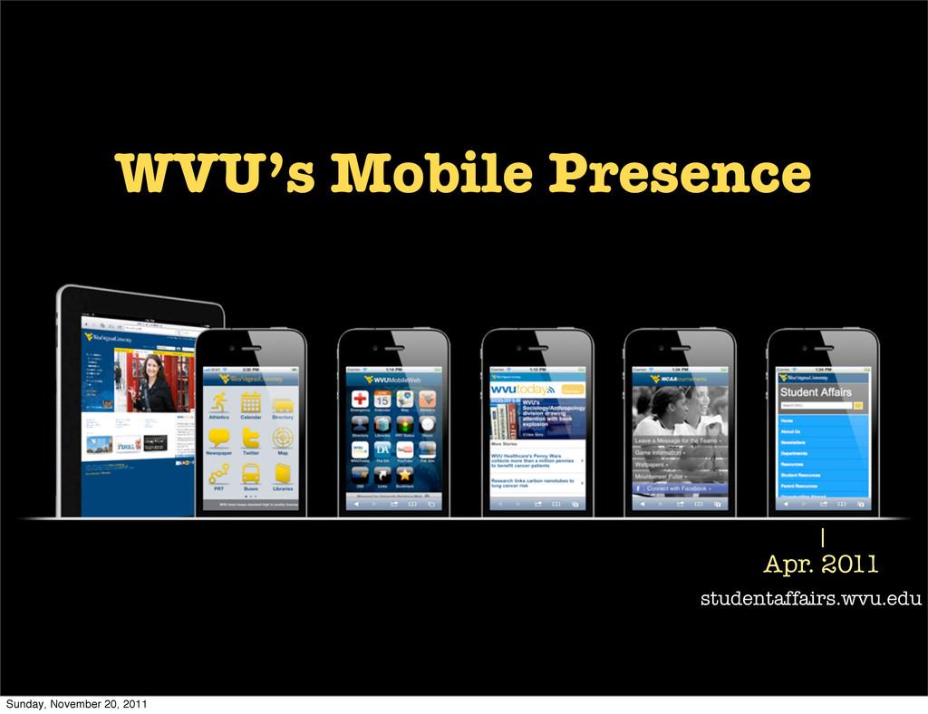 Apr. 2011 studentaffairs.wvu.edu WVU's Mobile P...