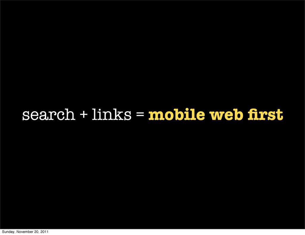 search + links = mobile web first Sunday, Novemb...