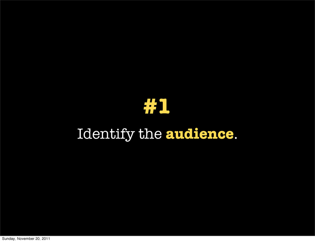 #1 Identify the audience. Sunday, November 20, ...