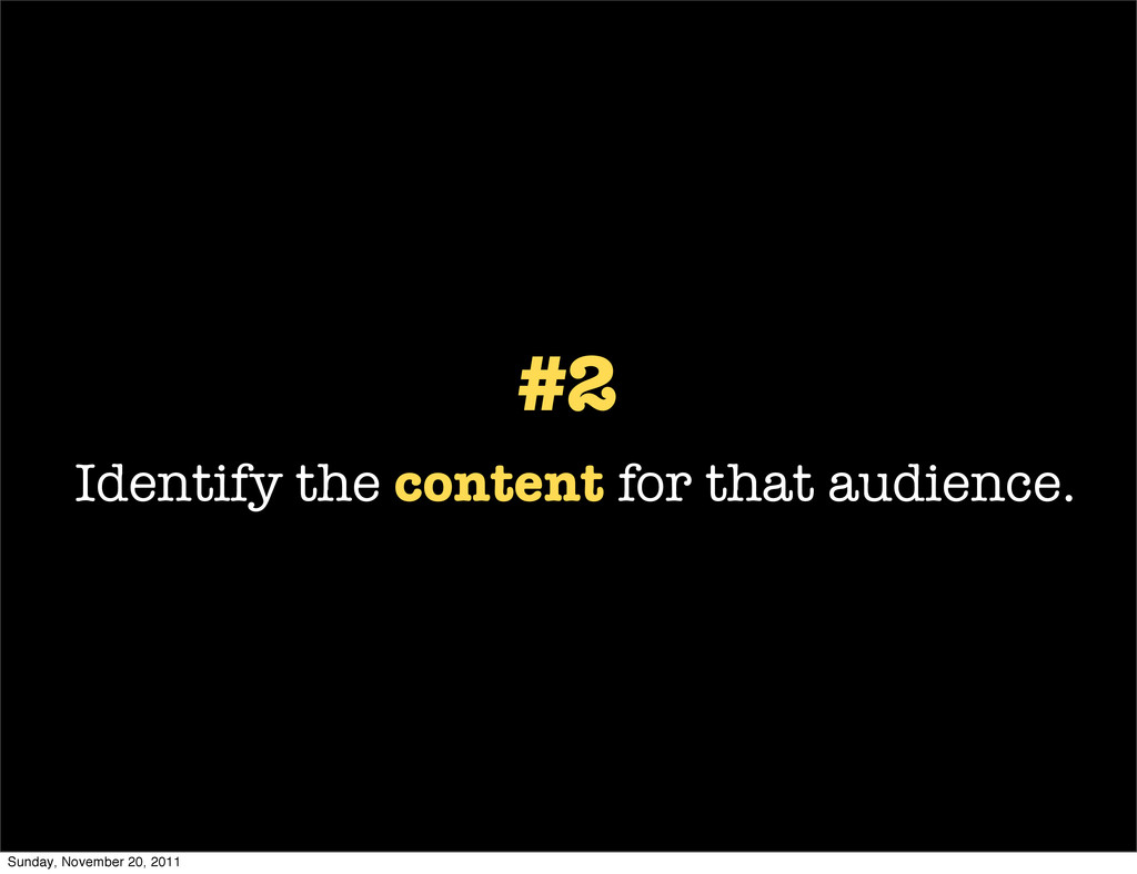 #2 Identify the content for that audience. Sund...