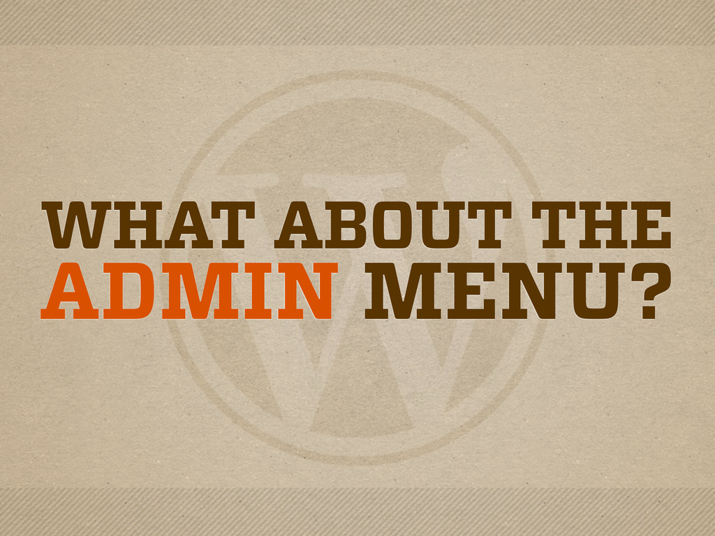 WHAT ABOUT THE ADMIN MENU?